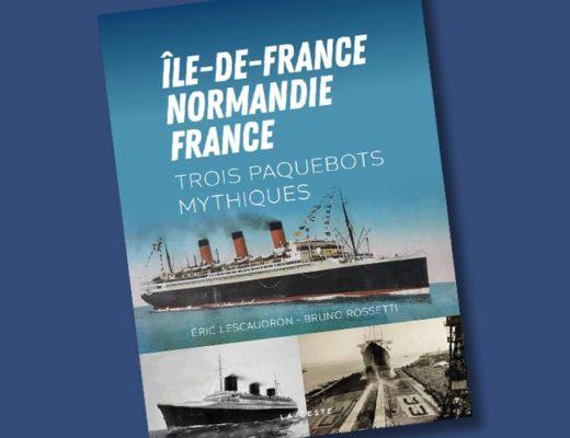 Ile de France Normandie France Trois paquebots mythiques Eric Lescaudron Bruno Rosetti bandeau