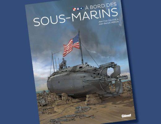 A bord des sous marins Jean Yves Delitte Jean Benoit Héron Glénat